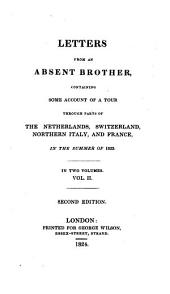 Letters from an Absent Brother: Containing Some Account of a Tour Through Parts of the Netherlands, Switzerland, Northern Italy, and France, in the Summer of 1823, Volume 2