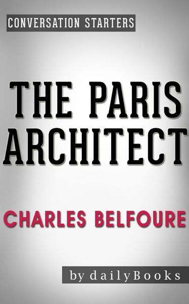 The Paris Architect: A Novel By Charles Belfoure | Conversation Starters