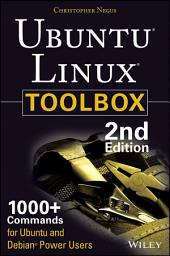 Ubuntu Linux Toolbox: 1000+ Commands for Power Users: Edition 2