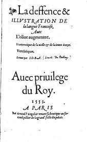 La deffence & Illvstration De la langue Francoise: Auec L'oliue augmentee. L'anterotique de la uielle & de la ieune Amye. Vers liriques