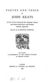 Poetry and Prose by John Keats: A Book of Fresh Verses and New Readings--essays and Letters Lately Found--and Passages Formerly Suppressed