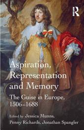 Aspiration, Representation and Memory: The Guise in Europe, 1506–1688