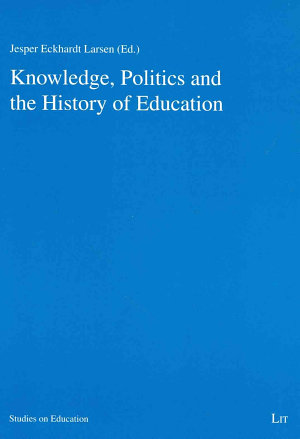 Knowledge  Politics and the History of Education