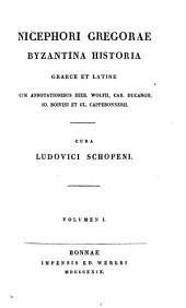 Nicephori Gregorae Byzantina historia: Cum annotationibus Hier. Wolfii, Car. Ducangii, Io. Boivini et Cl. Capperonnerii