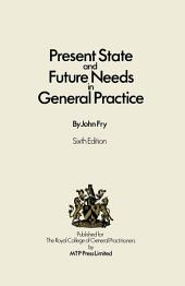 Present State and Future Needs in General Practice: Edition 6