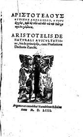 Aristotelus Physikēs Akroaseōs, Hē Peri archōn: Aristotelis De Naturali Auscultatione, seu de principiis