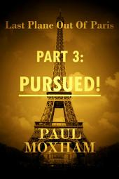 Pursued! (Last Plane out of Paris, Part 3)