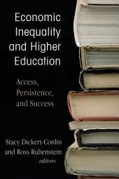 Economic Inequality and Higher Education: Access, Persistence, and Success