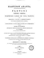 Plōtinu hapanta Plotini opera omnia: Porphyrii Liber De Vita Plotini Cum Marsilii Ficini Commentariis Et Ejusdem Interpretatione Castigata, Volume 3