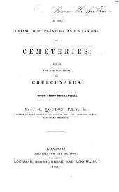 On the Laying Out, Planting, and Managing of Cemeteries: And on the Improvement of Churchyards. With Sixty Engravings