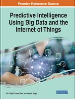 Predictive Intelligence Using Big Data and the Internet of Things PDF