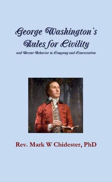Download George Washington   s Rules for Civility and Decent Behavior in Company and Conversation Book