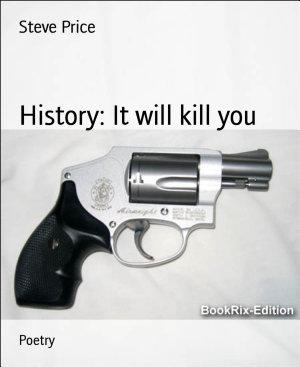 History  It will kill you