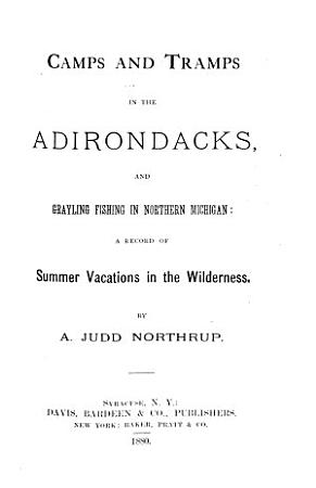Camps and Tramps in the Adirondacks  and Grayling Fishing in Northern Michigan PDF