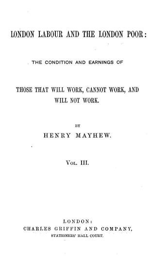 London Labour and the London Poor  the Condition and Earnings of Those that Will Work  Cannot Work  and Will Not Work PDF