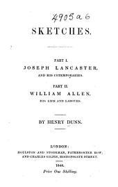 Sketches. Part 1. Joseph Lancaster and his contemporaries. Part 2. William Allen, his life and labours
