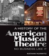 A History of the American Musical Theatre: No Business Like It