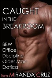 Caught in the Breakroom (BBW Office Discipline Older Man Erotica)