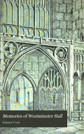 Memories of Westminster Hall: A Collection of Interesting Incidents, Anecdotes and Historical Sketches : Relating to Westminster Hall, Its Famous Judges and Lawyers, and Its Great Trials, with an Historical Introduction