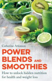 Power Blends and Smoothies: How to unlock hidden nutrition for weight loss and health