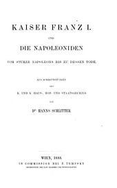 Kaiser Franz I. und die Napoleoniden vom Sturze Napoleons bis zu dessen Tode