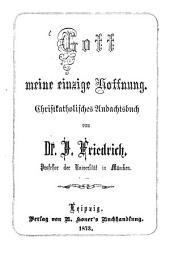 Gott meine einzige Hoffnung: Christkatholisches Andachtsbuch von Joh. Friedrich. (Altkatholisches Gebetbuch)