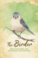 The Birder - Bird Watching Log, Notebook and Journal