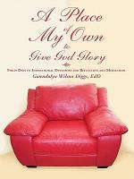 A Place of My Own to Give God Glory PDF