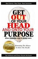 Get Out of Your Head and Onto Your Purpose  When THINKING Stops   DOING Starts