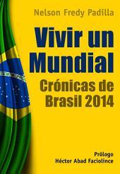 Vivir un mundial: Crónicas de Brasil 2014