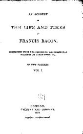 An Account of the Life and Times of Francis Bacon: Volume 1