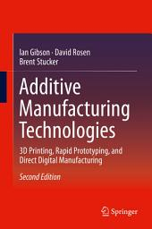 Additive Manufacturing Technologies: 3D Printing, Rapid Prototyping, and Direct Digital Manufacturing, Edition 2