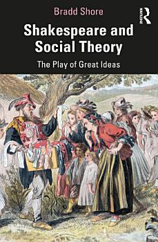 Shakespeare and Social Theory PDF