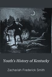 Youth's History of Kentucky: From the Earliest Discoveries and Settlements to the Year 1898