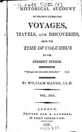 Historical Account Of The Most Celebrated Voyages, Travels, And Discoveries: From The Time Of Columbus To The Present Period, Volume 13