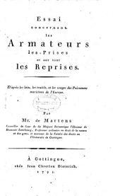 Essai concernant les armateurs, les prises et sur tout les reprises: d'après les loix, les traités, et les usages des puissances maritimes de l'Europe