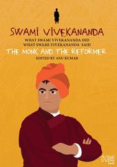 Swami Vivekananda: The Monk and The Reformer: What Swami Vivekananda Did, What Swami Vivekananda Said