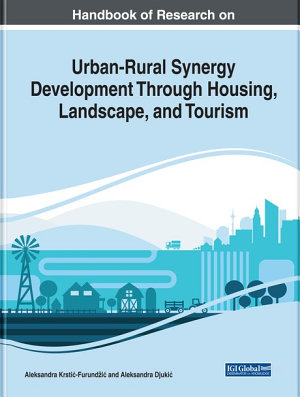 Handbook of Research on Urban Rural Synergy Development Through Housing  Landscape  and Tourism