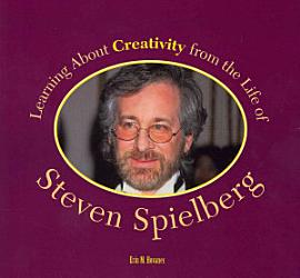 Learning About Creativity From The Life Of Steven Spielberg Book PDF