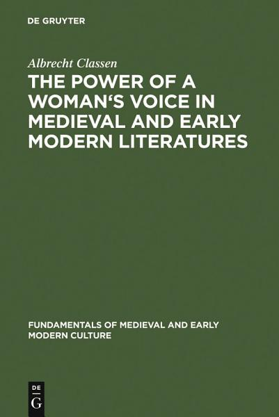 The Power of a Woman s Voice in Medieval and Early Modern Literatures