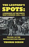 The Leopard s Spots  A Romance of the White Man s Burden 1865 1900 PDF