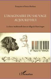 L'imaginaire du sauvage aujourd'hui: La chasse traditionnelle dans un village du Haut-Aragon