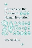 Culture and the Course of Human Evolution PDF
