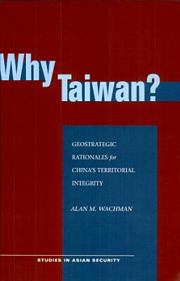 Why Taiwan Geostrategic Rationales For China S Territorial Integrity