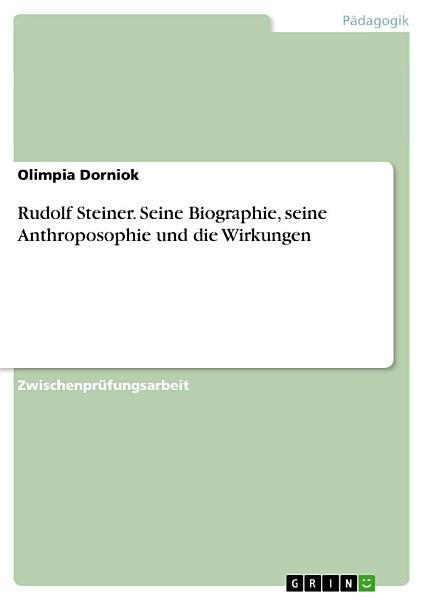 Rudolf Steiner Seine Biographie Seine Anthroposophie Und Die Wirkungen
