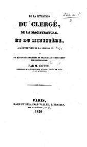 De la situation du clergé, de la magistrature et du ministère à l'ouverture de la session de 1827, et du moyen de consolider en France le gouvernement constitutionnel