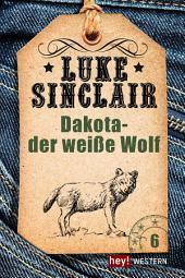 Dakota - der weiße Wolf: Luke Sinclair Western