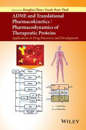 ADME and Translational Pharmacokinetics / Pharmacodynamics of Therapeutic Proteins: Applications in Drug Discovery and Development