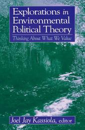 Explorations in Environmental Political Theory: Thinking About What We Value: Thinking About What We Value