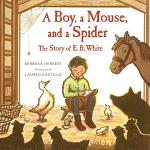 A Boy, a Mouse, and a Spider--The Story of E. B. White